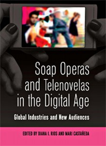 The cover of Soap Operas and Telenovelas in the Digital Age, co-edited by Diana Rios.