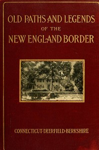 Old Paths and Legends of the New England Border, 1907.