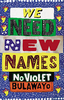 We Need New Names, by NoViolet Bulawayo.