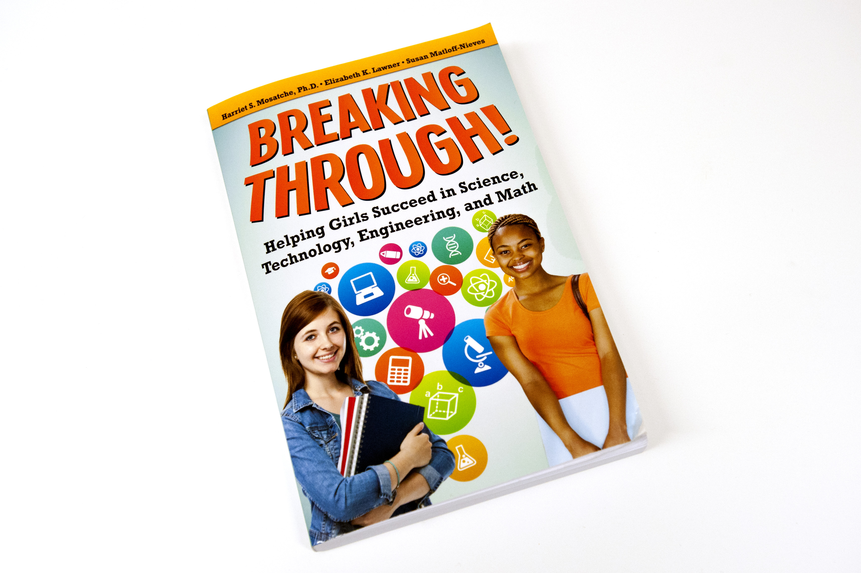 Book cover, 'Breaking Through, Helping Girls Succeed in Science, Technology, Engineering, and Math,' by Harriet S. Mosatche, Elizabeth K. Lawner, and Susan Matloff-Nieves. (Sean Flynn/UConn Photo)